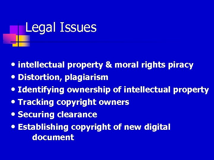 Legal Issues • intellectual property & moral rights piracy • Distortion, plagiarism • Identifying