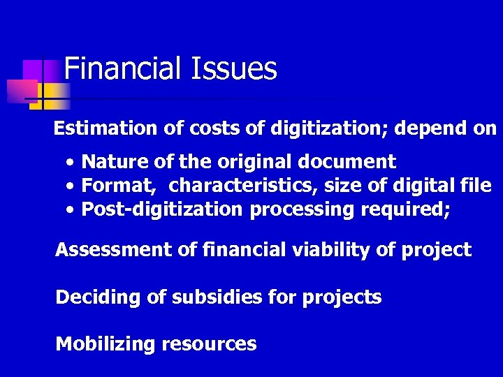 Financial Issues Estimation of costs of digitization; depend on • Nature of the original