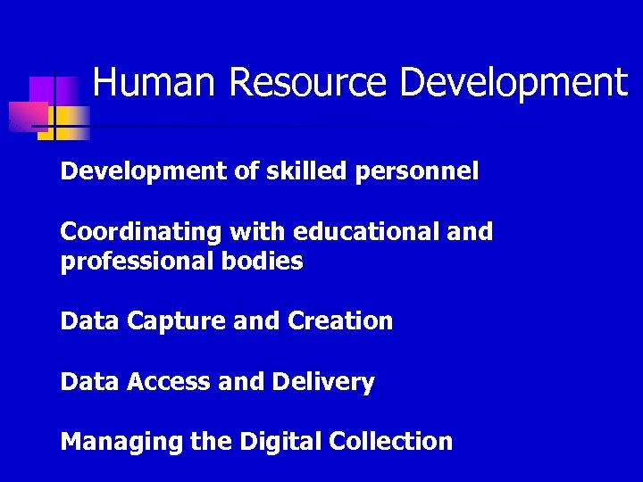 Human Resource Development of skilled personnel Coordinating with educational and professional bodies Data Capture