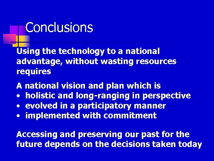 Conclusions Using the technology to a national advantage, without wasting resources requires A national