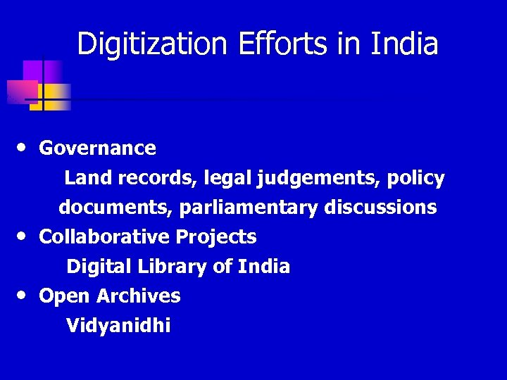 Digitization Efforts in India • Governance Land records, legal judgements, policy documents, parliamentary discussions