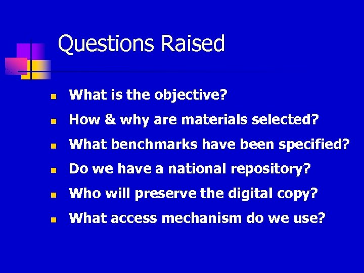 Questions Raised n What is the objective? n How & why are materials selected?