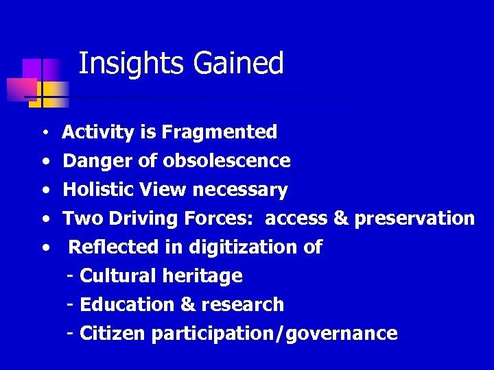 Insights Gained • Activity is Fragmented • • Danger of obsolescence Holistic View necessary