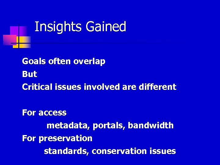 Insights Gained Goals often overlap But Critical issues involved are different For access metadata,