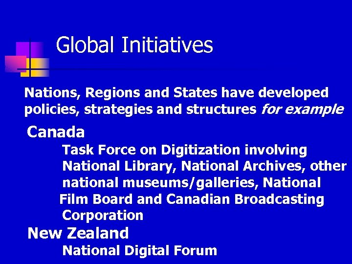 Global Initiatives Nations, Regions and States have developed policies, strategies and structures for example