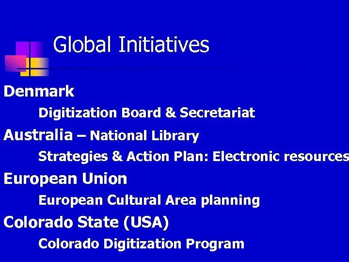 Global Initiatives Denmark Digitization Board & Secretariat Australia – National Library Strategies & Action