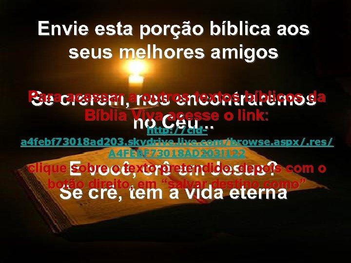 Envie esta porção bíblica aos seus melhores amigos Paracrerem, anos encontraremos Se acessar outros