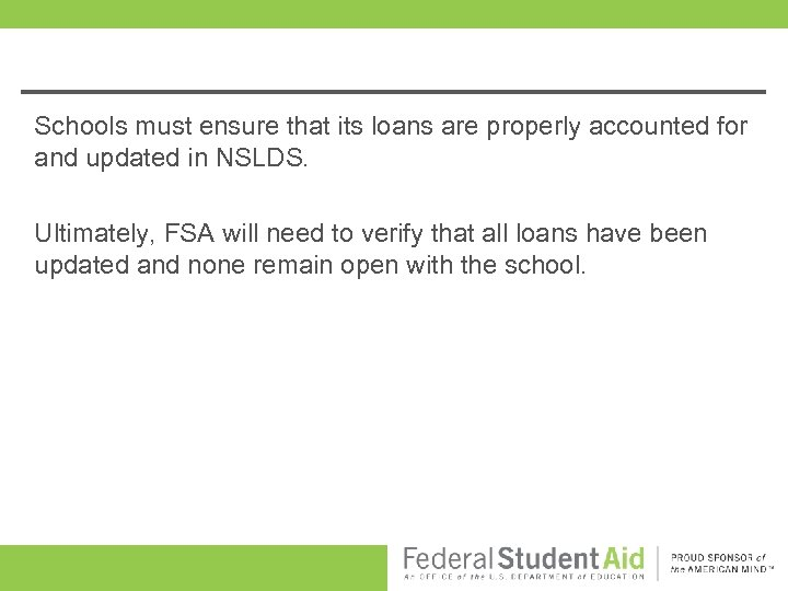 Schools must ensure that its loans are properly accounted for and updated in NSLDS.