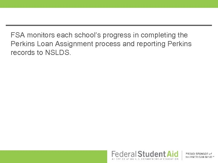 FSA monitors each school's progress in completing the Perkins Loan Assignment process and reporting