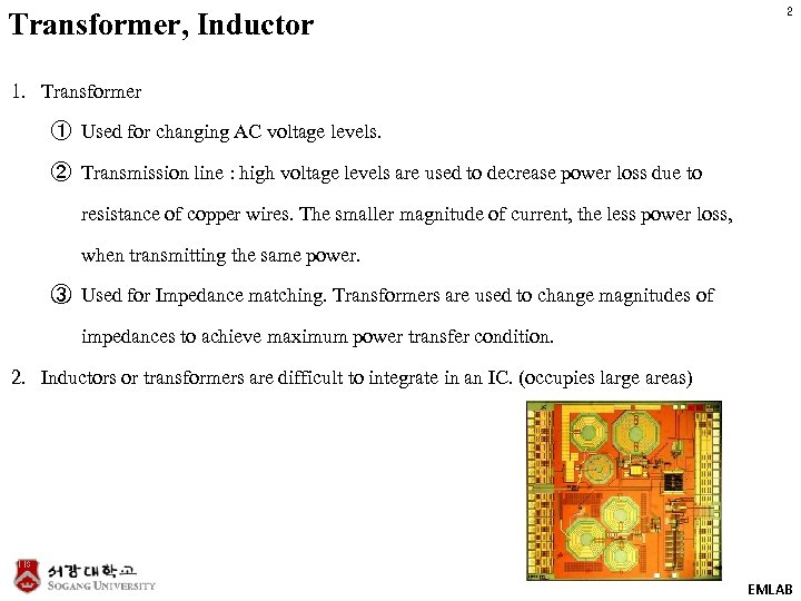 Transformer, Inductor 2 1. Transformer ① Used for changing AC voltage levels. ② Transmission