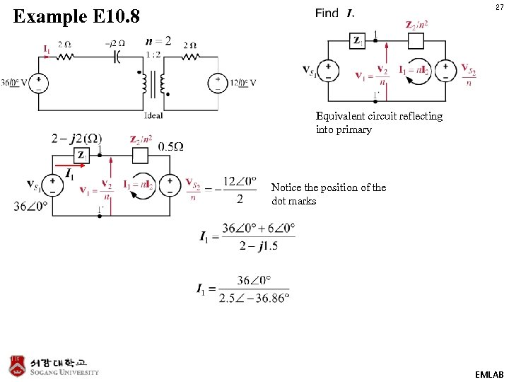 27 Example E 10. 8 Equivalent circuit reflecting into primary Notice the position of