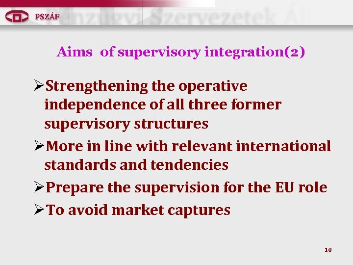 Aims of supervisory integration(2) ØStrengthening the operative independence of all three former supervisory structures