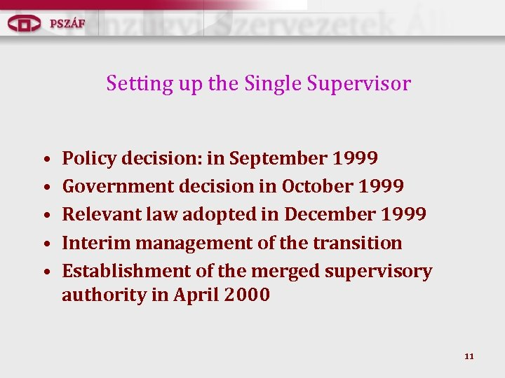 Setting up the Single Supervisor • • • Policy decision: in September 1999 Government