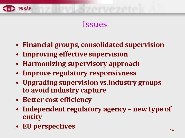 Issues • • • Financial groups, consolidated supervision Improving effective supervision Harmonizing supervisory approach