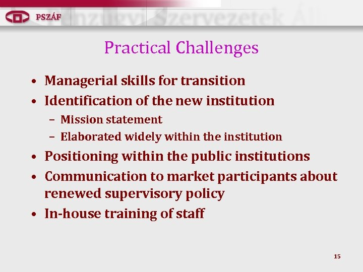 Practical Challenges • Managerial skills for transition • Identification of the new institution –