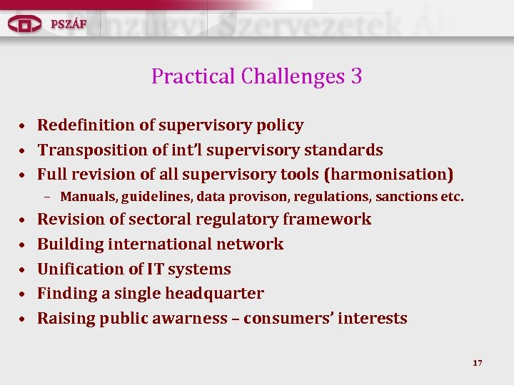Practical Challenges 3 • Redefinition of supervisory policy • Transposition of int'l supervisory standards