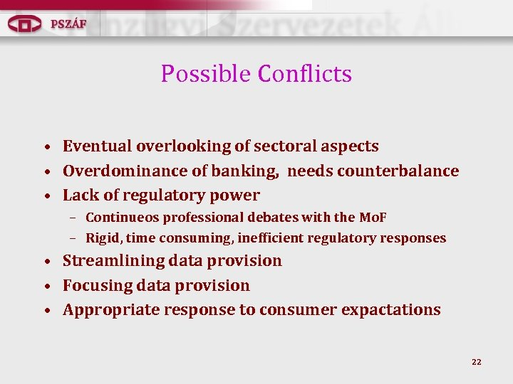 Possible Conflicts • Eventual overlooking of sectoral aspects • Overdominance of banking, needs counterbalance