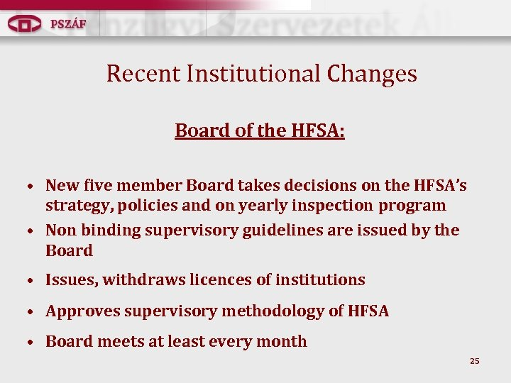 Recent Institutional Changes Board of the HFSA: • New five member Board takes decisions