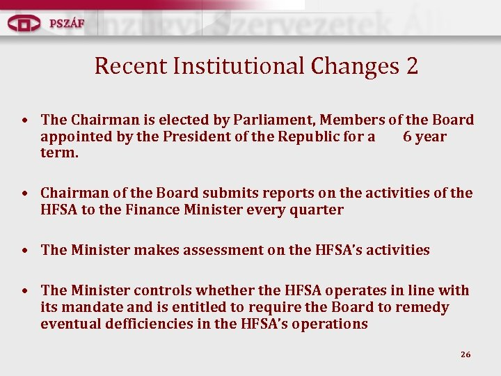 Recent Institutional Changes 2 • The Chairman is elected by Parliament, Members of the