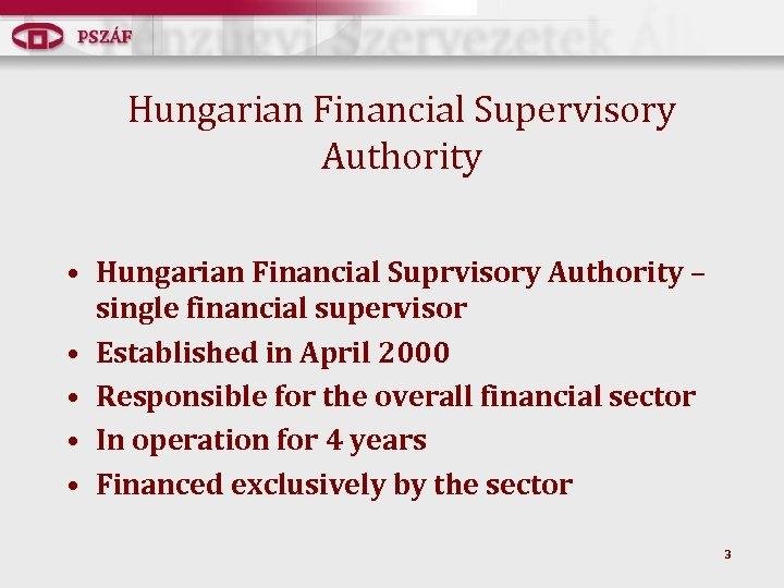 Hungarian Financial Supervisory Authority • Hungarian Financial Suprvisory Authority – single financial supervisor •