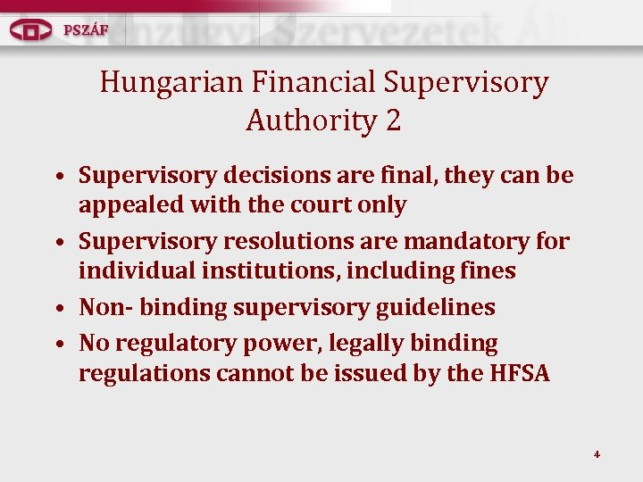Hungarian Financial Supervisory Authority 2 • Supervisory decisions are final, they can be appealed