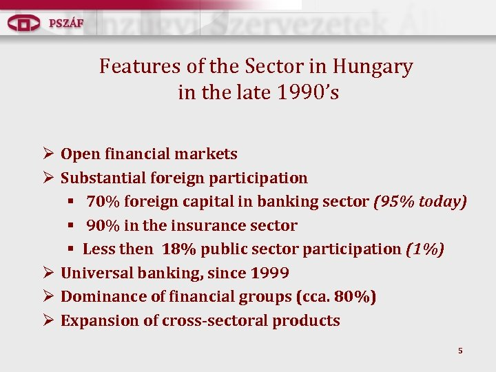 Features of the Sector in Hungary in the late 1990's Ø Open financial markets