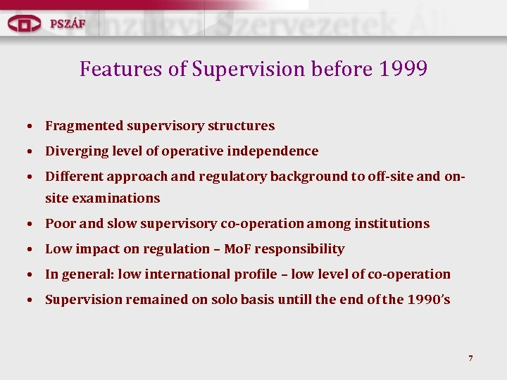 Features of Supervision before 1999 • Fragmented supervisory structures • Diverging level of operative