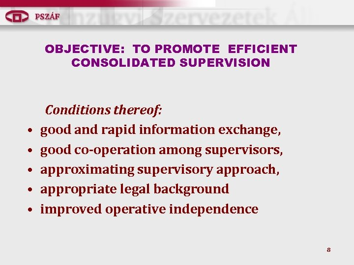 OBJECTIVE: TO PROMOTE EFFICIENT CONSOLIDATED SUPERVISION • • • Conditions thereof: good and rapid