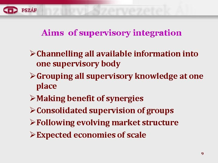 Aims of supervisory integration ØChannelling all available information into one supervisory body ØGrouping all