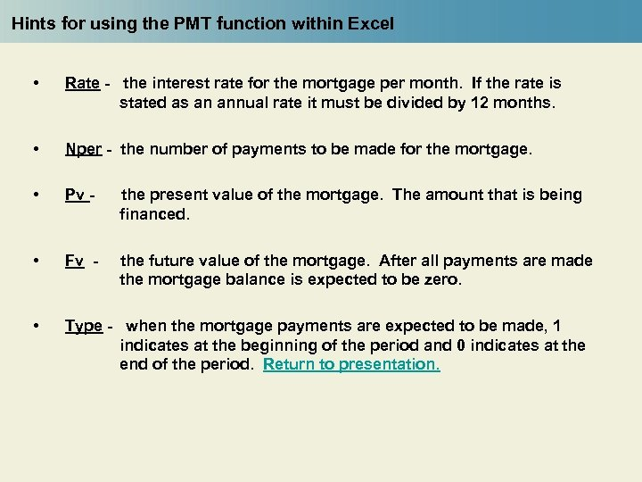 Hints for using the PMT function within Excel • Rate - the interest rate