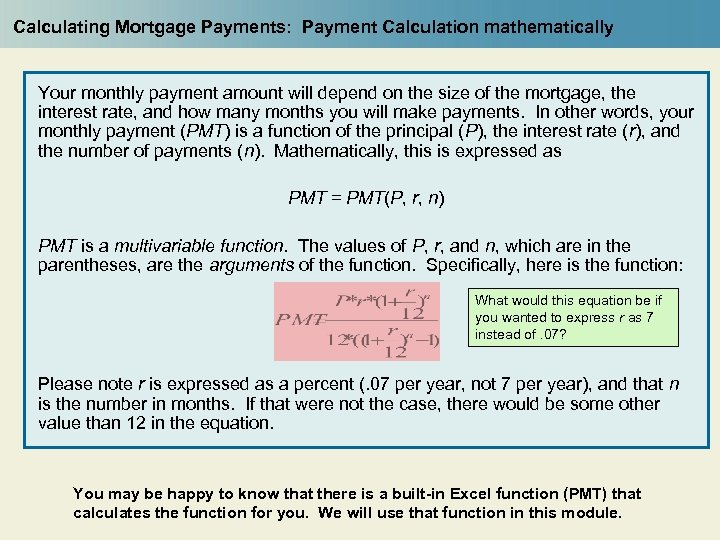 Calculating Mortgage Payments: Payment Calculation mathematically Your monthly payment amount will depend on the