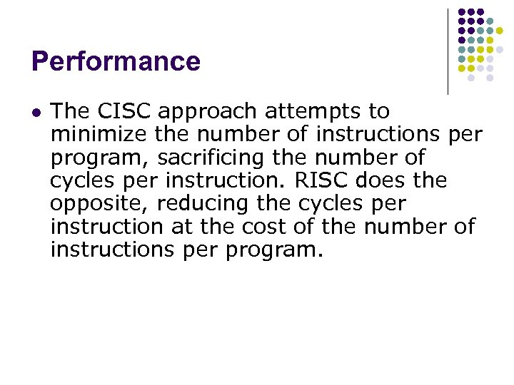 Performance l The CISC approach attempts to minimize the number of instructions per program,