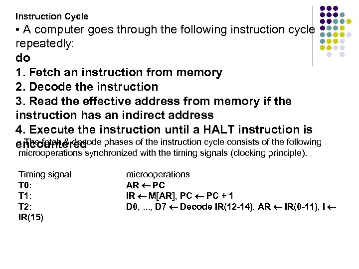 Instruction Cycle • A computer goes through the following instruction cycle repeatedly: do 1.