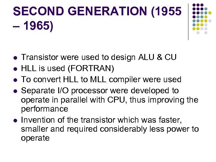 SECOND GENERATION (1955 – 1965) l l l Transistor were used to design ALU
