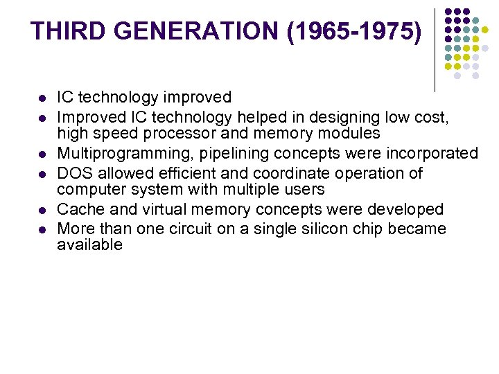 THIRD GENERATION (1965 -1975) l l l IC technology improved IC technology helped in