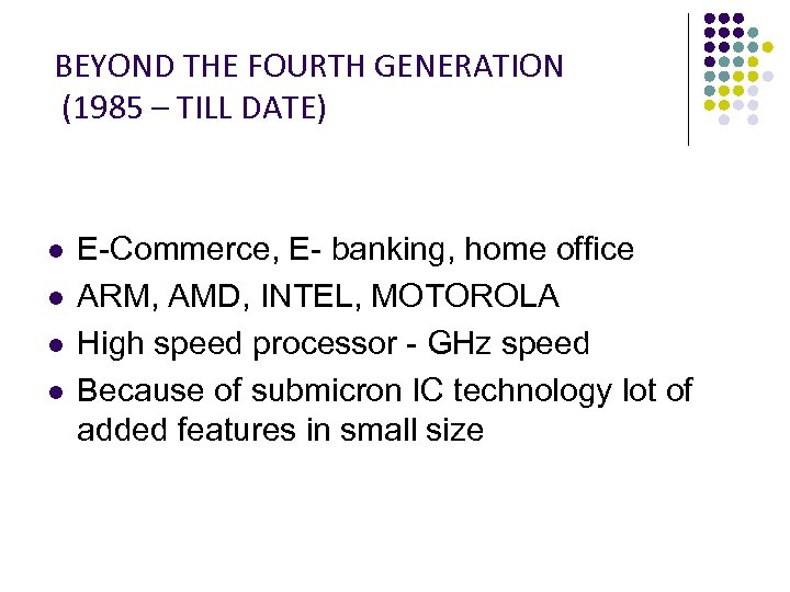 BEYOND THE FOURTH GENERATION (1985 – TILL DATE) l l E-Commerce, E- banking, home