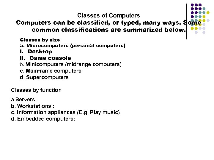 Classes of Computers can be classified, or typed, many ways. Some common classifications are