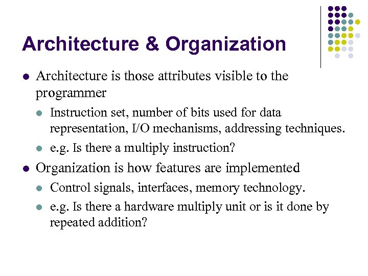 Architecture & Organization l Architecture is those attributes visible to the programmer l l