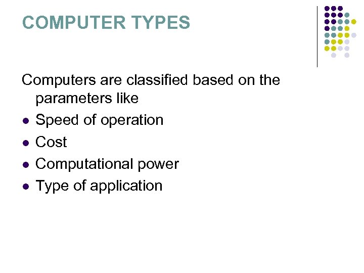 COMPUTER TYPES Computers are classified based on the parameters like l Speed of operation