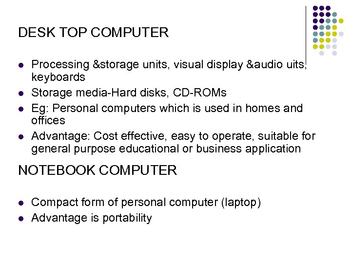 DESK TOP COMPUTER l l Processing &storage units, visual display &audio uits, keyboards Storage