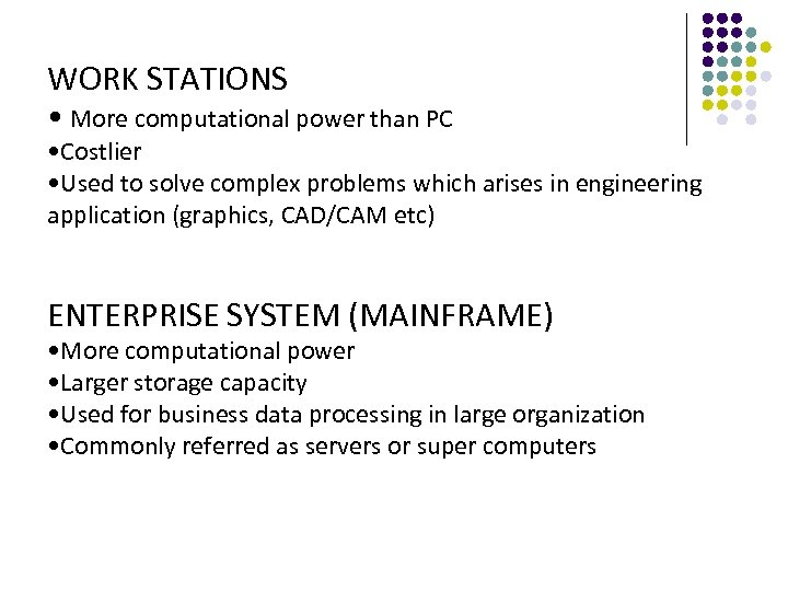 WORK STATIONS • More computational power than PC • Costlier • Used to solve