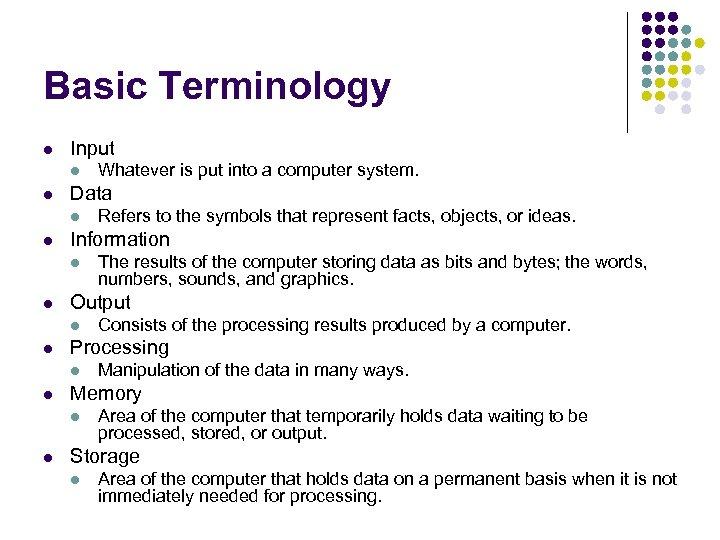 Basic Terminology l Input l l Data l l Manipulation of the data in