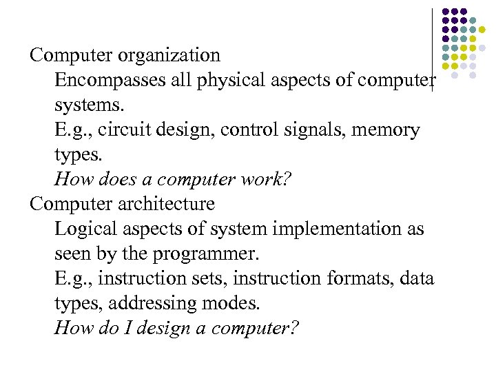 Computer organization Encompasses all physical aspects of computer systems. E. g. , circuit design,
