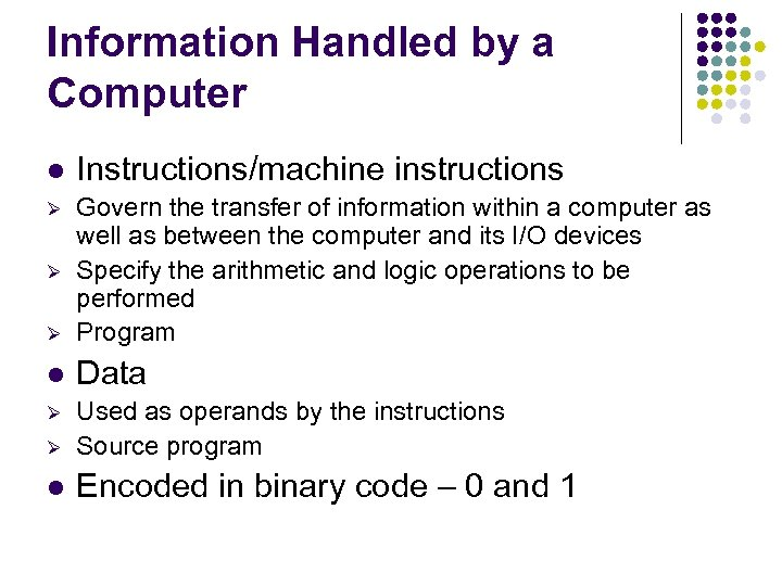 Information Handled by a Computer l Instructions/machine instructions Ø Ø Govern the transfer of