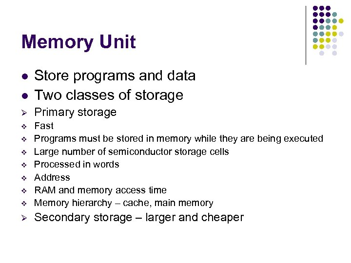 Memory Unit l Store programs and data Two classes of storage Ø Primary storage