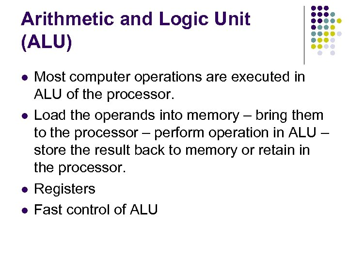 Arithmetic and Logic Unit (ALU) l l Most computer operations are executed in ALU