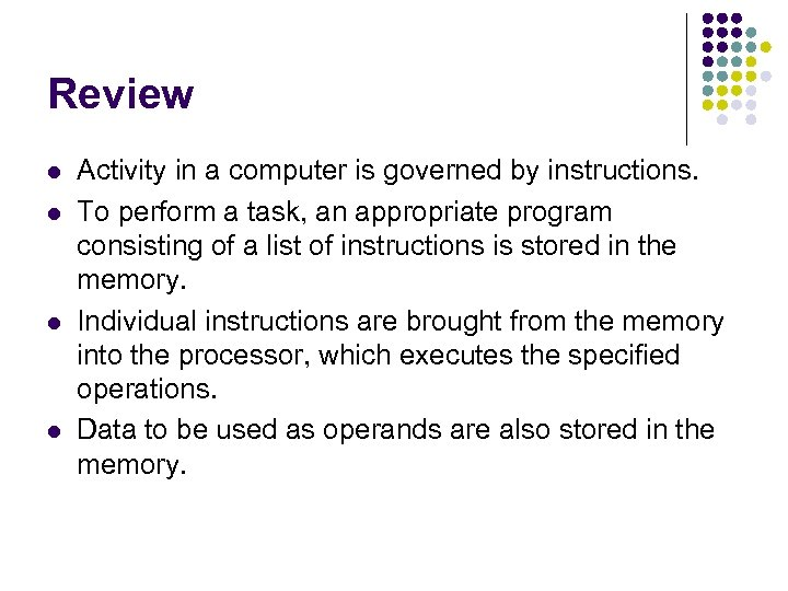 Review l l Activity in a computer is governed by instructions. To perform a