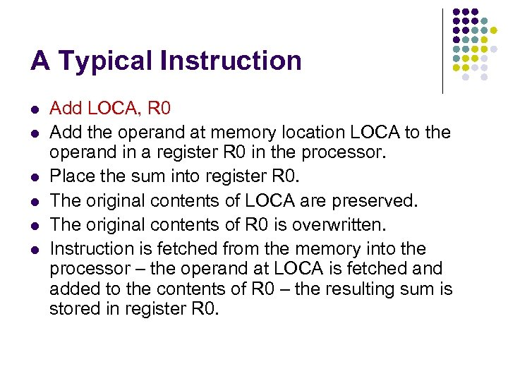 A Typical Instruction l l l Add LOCA, R 0 Add the operand at