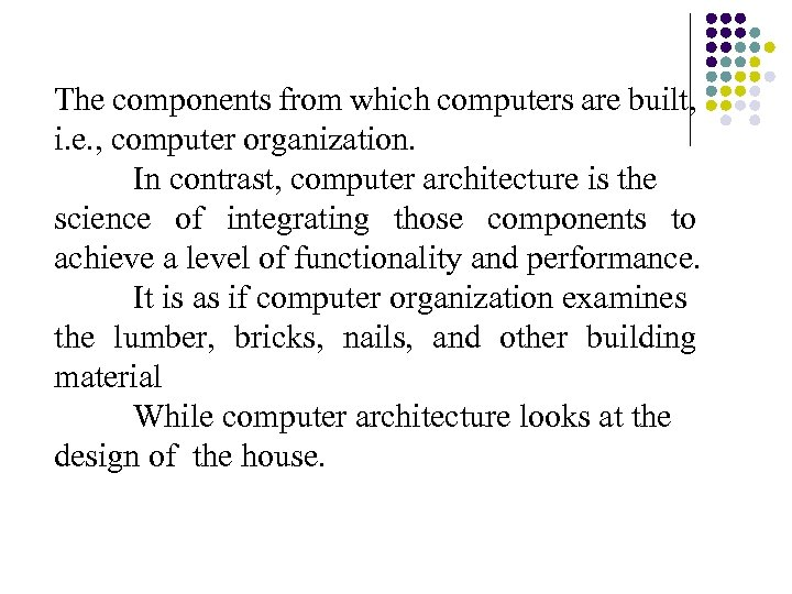 The components from which computers are built, i. e. , computer organization. In contrast,