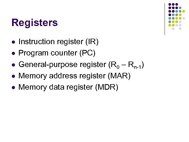 Registers l l l Instruction register (IR) Program counter (PC) General-purpose register (R 0